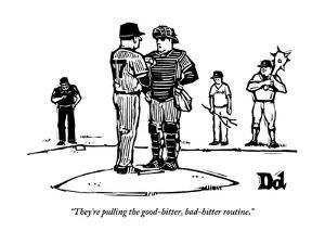 """""""They're pulling the good-hitter, bad-hitter routine."""" - New Yorker Cartoon by Drew Dernavich"""