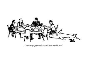 """""""You can get good cards but still have terrible luck."""" - New Yorker Cartoon by Drew Dernavich"""