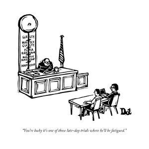 """""""You're lucky it's one of those late-day trials where he'll be fatigued."""" - New Yorker Cartoon by Drew Dernavich"""