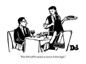 """""""Your dish will be out just as soon as it clears legal."""" - New Yorker Cartoon by Drew Dernavich"""