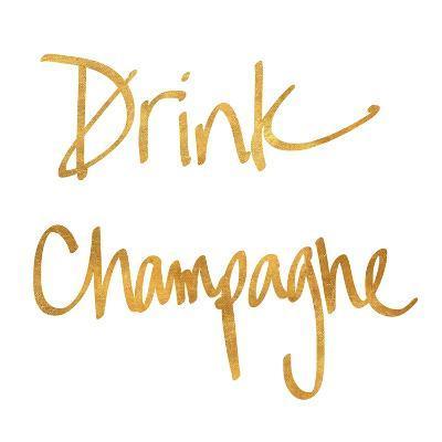 Drink Champagne--Art Print