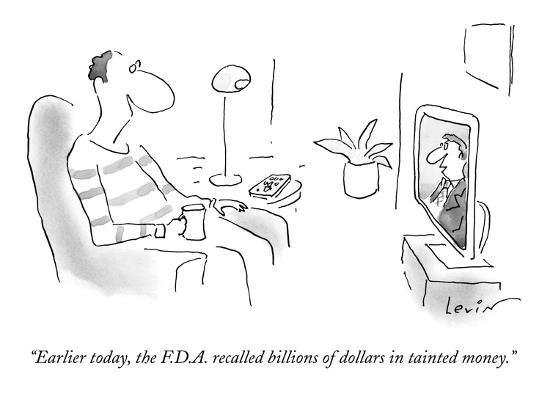 """""""Earlier today, the F.D.A. recalled billions of dollars in tainted money."""" - New Yorker Cartoon-Arnie Levin-Premium Giclee Print"""
