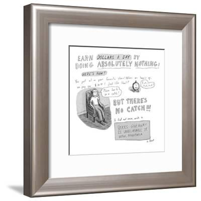 Earn Dollars a Day by Doing Absolutely Nothing!' - New Yorker Cartoon-Roz Chast-Framed Premium Giclee Print