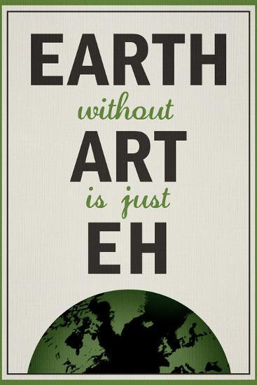 Earth Without Art is Just Eh Humor--Poster