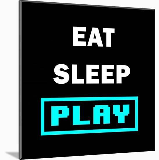 Eat Sleep Play - Black with Blue Text-Color Me Happy-Mounted Art Print
