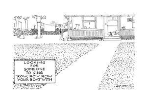 """House with sign in front saying """"Looking for someone to sing """"Row, Row, Ro? - New Yorker Cartoon by Ed Arno"""