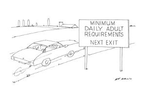 """Road sign reads.""""Minimum Daily Adult Requirements Next Exit. - New Yorker Cartoon by Ed Arno"""