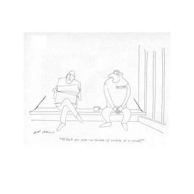 """""""Which are you?a victim of society or a crook?"""" - New Yorker Cartoon"""