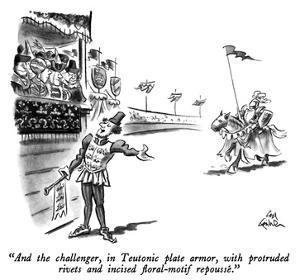 """And the challenger, in Teutonic plate armor, with protruded rivets and in…"" - New Yorker Cartoon by Ed Fisher"