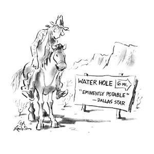 "Cowboy looking at sign that says ""Water Hole 6 mi. ""Eminently Potable"" -Da?"" - New Yorker Cartoon by Ed Fisher"