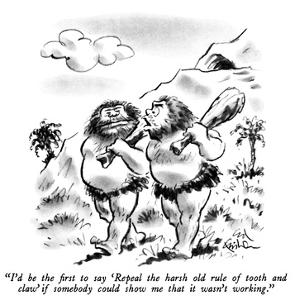 """I'd be the first to say 'Repeal the harsh old rule of tooth and claw' if …"" - New Yorker Cartoon by Ed Fisher"
