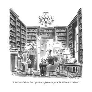 """I hate to admit it, but I got that information from Phil Donahue's show."" - New Yorker Cartoon by Ed Fisher"