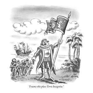 """I name this place Terra Incognita."" - New Yorker Cartoon by Ed Fisher"