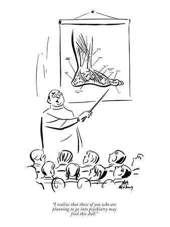 """""""I realize that those of you who are planning to go into psychiatry may fi?"""" - New Yorker Cartoon"""