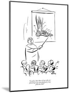 """""""I realize that those of you who are planning to go into psychiatry may fi?"""" - New Yorker Cartoon by Ed Fisher"""