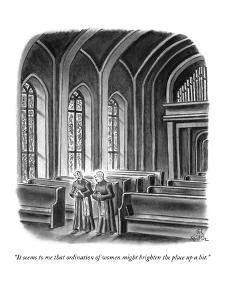 """It seems to me that ordination of women might brighten the place up a bit."" - New Yorker Cartoon by Ed Fisher"