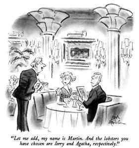 """Let me add, my name is Martin.  And the lobsters you have chosen are Jerr…"" - New Yorker Cartoon by Ed Fisher"