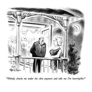 """Nobody chucks me under the chin anymore and tells me I'm incorrigible."" - New Yorker Cartoon by Ed Fisher"