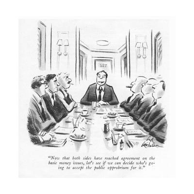 """""""Now that both sides have reached agreement on the basic money issues, let?"""" - New Yorker Cartoon"""