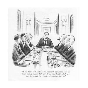 """Now that both sides have reached agreement on the basic money issues, let?"" - New Yorker Cartoon by Ed Fisher"