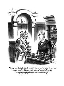 """""""Sorry, sir, but the high-quality items you're used to are no longer made.?"""" - New Yorker Cartoon by Ed Fisher"""