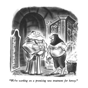 """We're working on a promising new treatment for heresy."" - New Yorker Cartoon by Ed Fisher"