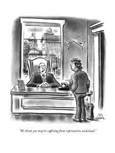 """""""We think you may be suffering from information underload."""" - New Yorker Cartoon by Ed Fisher"""