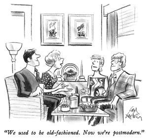 """We used to be old-fashioned.  Now we're postmodern."" - New Yorker Cartoon by Ed Fisher"