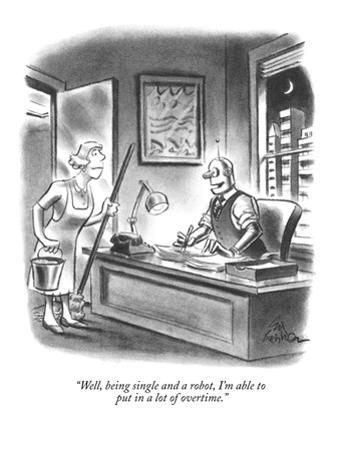 """""""Well, being single and a robot, I'm able to put in a lot of overtime."""" - New Yorker Cartoon by Ed Fisher"""