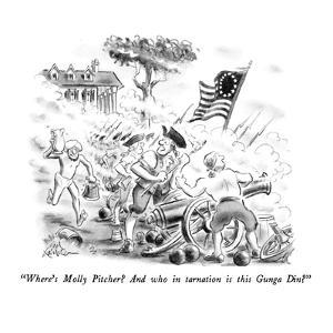 """Where's Molly Pitcher?  And who in tarnation is this Gunga Din?"" - New Yorker Cartoon by Ed Fisher"
