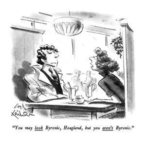 """You may look Byronic, Hoagland, but you aren't Byronic."" - New Yorker Cartoon by Ed Fisher"