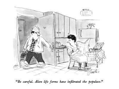 """""""Be careful.  Alien life forms have infiltrated the populace."""" - New Yorker Cartoon by Edward Frascino"""