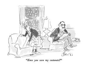 """Have you seen my castanets?"" - New Yorker Cartoon by Edward Frascino"