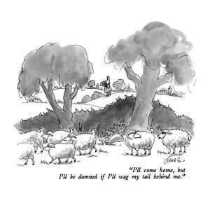 """I'll come home, but I'll be damned if I'll wag my tail behind me."" - New Yorker Cartoon by Edward Frascino"