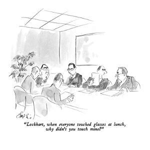 """""""Lockhart, when everyone touched glasses at lunch, why didn't you touch mi?"""" - New Yorker Cartoon by Edward Frascino"""