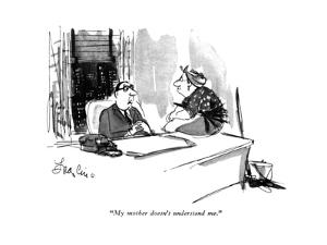 """My mother doesn't understand me."" - New Yorker Cartoon by Edward Frascino"