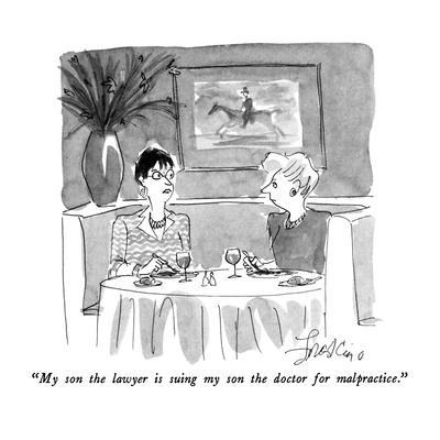 """""""My son the lawyer is suing my son the doctor for malpractice."""" - New Yorker Cartoon"""