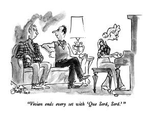 """Vivian ends every set with 'Que Será, Será.' "" - New Yorker Cartoon by Edward Frascino"