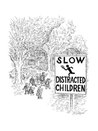 A suburban street with a sign reading: TOP: SLOW, BOTTOM: DISTRACTED CHILD - New Yorker Cartoon by Edward Koren