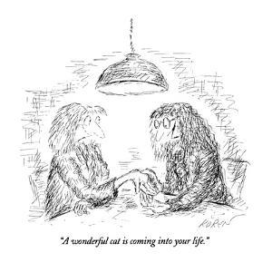 """""""A wonderful cat is coming into your life."""" - New Yorker Cartoon by Edward Koren"""