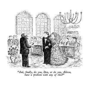 """""""And, finally, do you, Don, or do you, Allison, have a problem with any of?"""" - New Yorker Cartoon by Edward Koren"""
