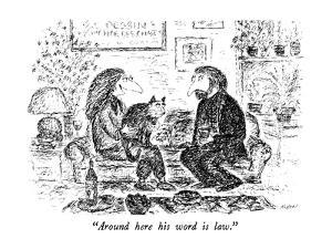 """Around here his word is law."" - New Yorker Cartoon by Edward Koren"