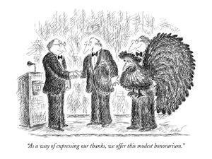 """As a way of expressing our thanks, we offer this modest honorarium."" - New Yorker Cartoon by Edward Koren"