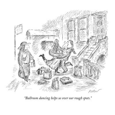 """Ballroom dancing helps us over our rough spots."" - New Yorker Cartoon"