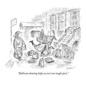 """Ballroom dancing helps us over our rough spots."" - New Yorker Cartoon by Edward Koren"