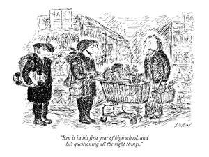 """""""Ben is in his first year of high school, and he's questioning all the rig?"""" - New Yorker Cartoon by Edward Koren"""