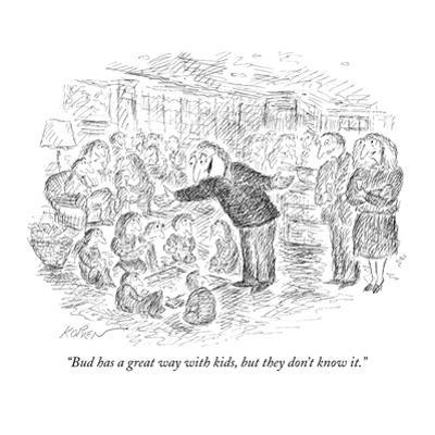 """Bud has a great way with kids, but they don't know it."" - New Yorker Cartoon by Edward Koren"