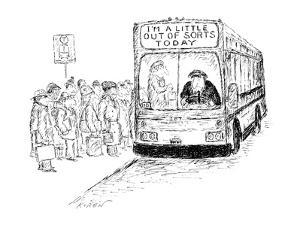 "Bus with sign that usually has destination but says ""I'm A Little Out Of S? - New Yorker Cartoon by Edward Koren"
