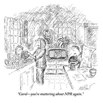 """Carol?you're muttering about NPR again."" - New Yorker Cartoon by Edward Koren"