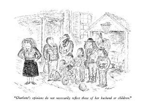 """""""Charlotte's opinions do not necessarily reflect those of her husband or c?"""" - New Yorker Cartoon by Edward Koren"""